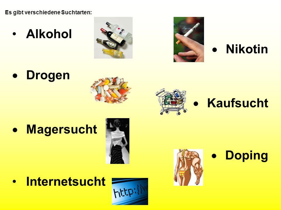 Es gibt verschiedene Suchtarten: Alkohol  Nikotin  Drogen  Kaufsucht  Magersucht  Doping Internetsucht