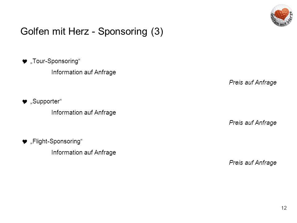 """12 Golfen mit Herz - Sponsoring (3)  """"Tour-Sponsoring"""" Information auf Anfrage Preis auf Anfrage  """"Supporter"""" Information auf Anfrage Preis auf Anfr"""