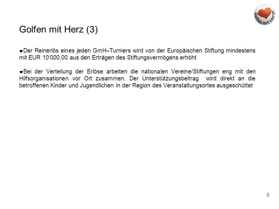 5 Golfen mit Herz (3)  Der Reinerlös eines jeden GmH–Turniers wird von der Europäischen Stiftung mindestens mit EUR 10'000.00 aus den Erträgen des St