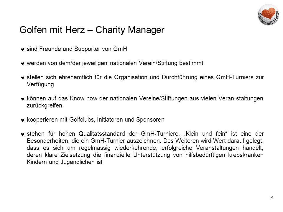 8 Golfen mit Herz – Charity Manager  sind Freunde und Supporter von GmH  werden von dem/der jeweiligen nationalen Verein/Stiftung bestimmt  stellen