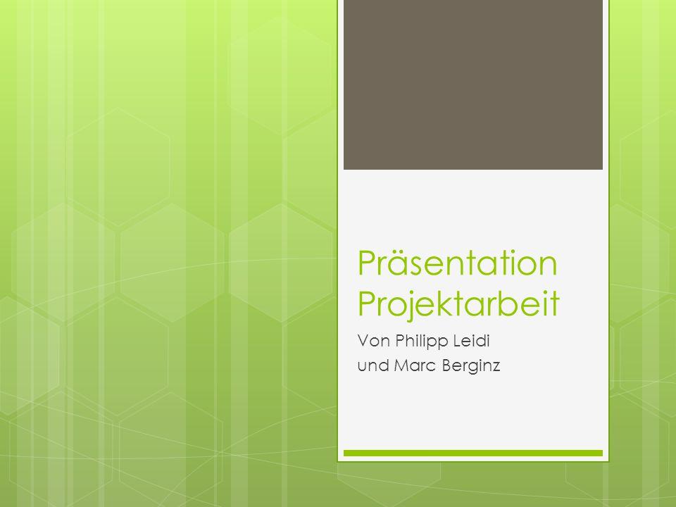 Präsentation Projektarbeit Von Philipp Leidi und Marc Berginz