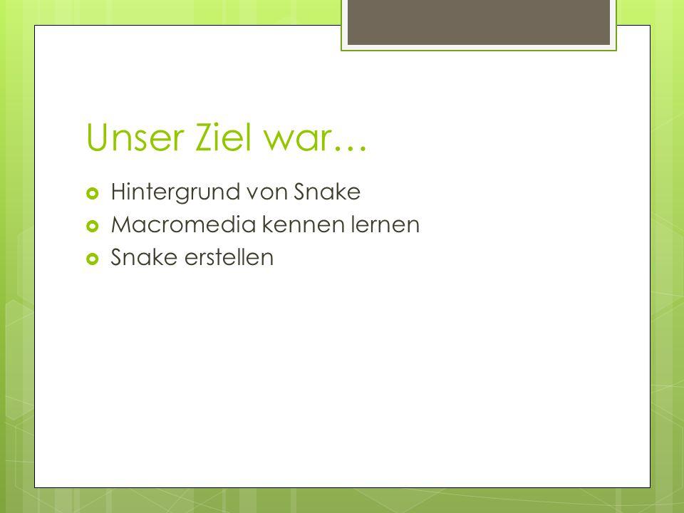 Unser Ziel war…  Hintergrund von Snake  Macromedia kennen lernen  Snake erstellen