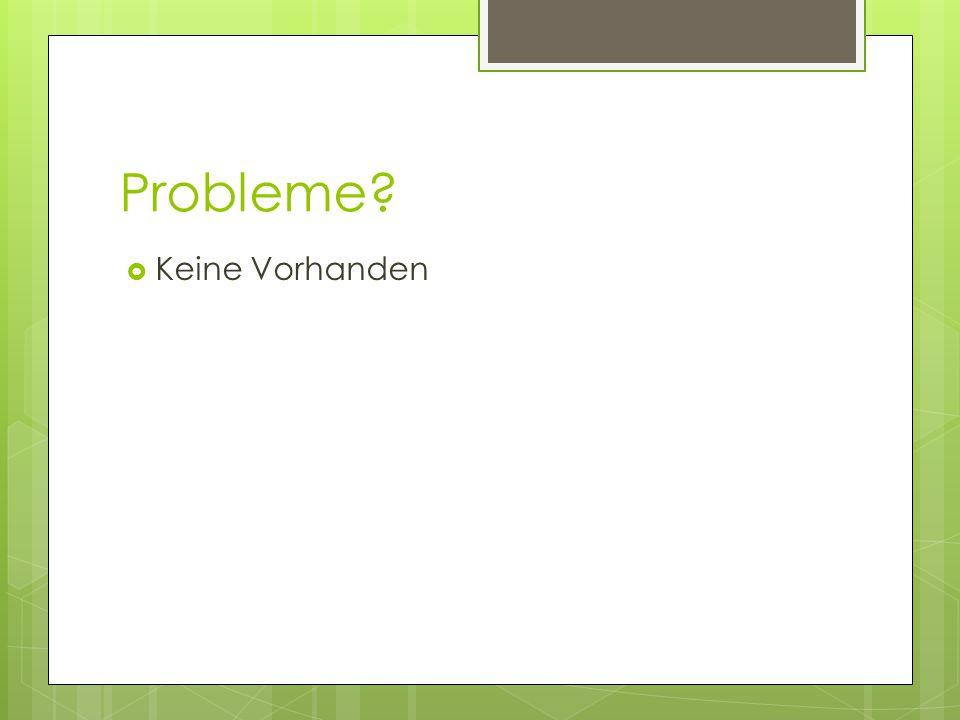 Probleme?  Keine Vorhanden