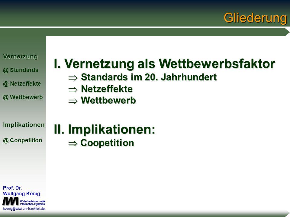 1 Kooperation und Wettbewerb durch Standards Institut für Wirtschaftsinformatik Johann Wolfgang Goethe-Universität, Frankfurt am Main Prof. Dr. Wolfga