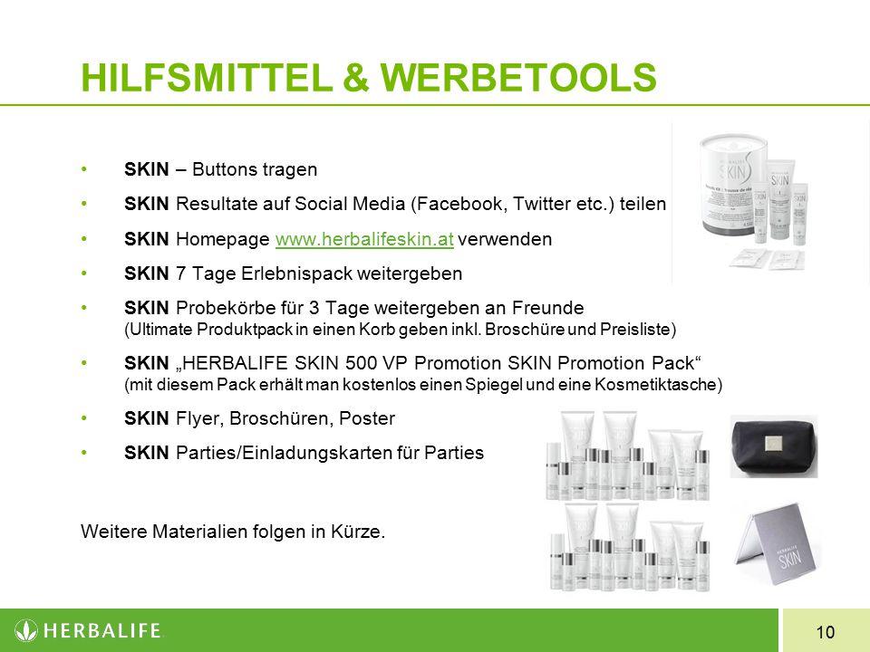10 HILFSMITTEL & WERBETOOLS SKIN – Buttons tragen SKIN Resultate auf Social Media (Facebook, Twitter etc.) teilen SKIN Homepage www.herbalifeskin.at v