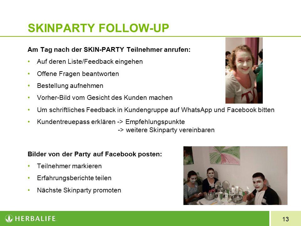 13 SKINPARTY FOLLOW-UP Am Tag nach der SKIN-PARTY Teilnehmer anrufen: Auf deren Liste/Feedback eingehen Offene Fragen beantworten Bestellung aufnehmen