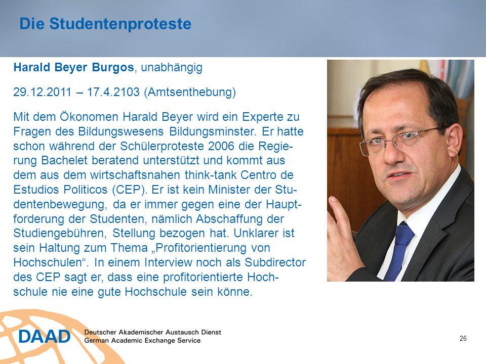 26 Die Studentenproteste Harald Beyer Burgos, unabhängig 29.12.2011 – 17.4.2103 (Amtsenthebung) Mit dem Ökonomen Harald Beyer wird ein Experte zu Fragen des Bildungswesens Bildungsminster.