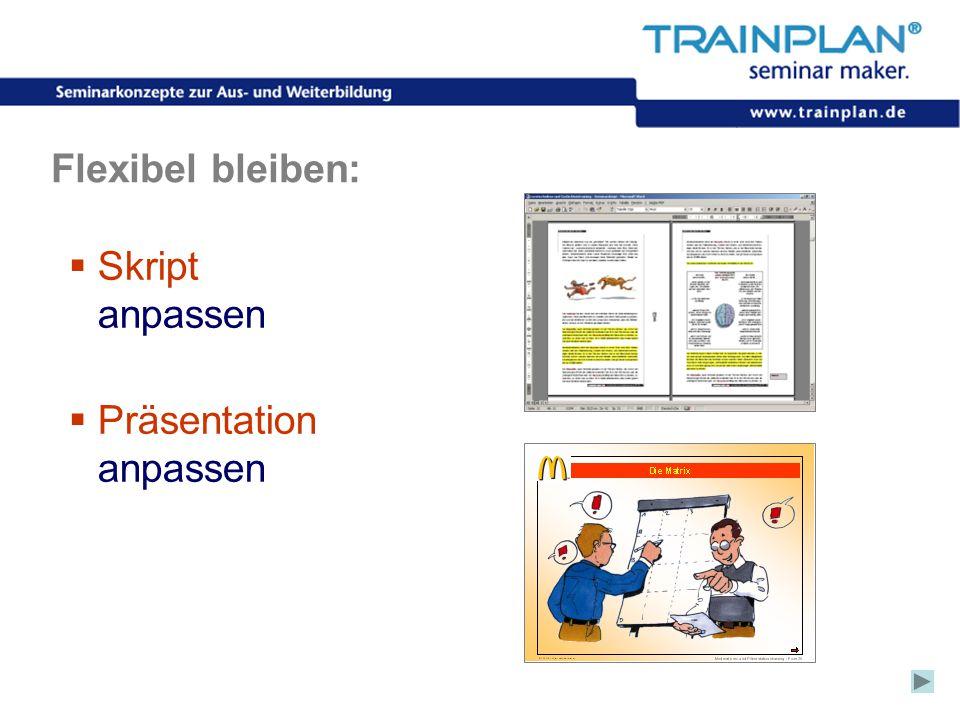 Folie 13 ©TRAINPLAN ® 2006 Flexibel bleiben:  Skript anpassen  Präsentation anpassen