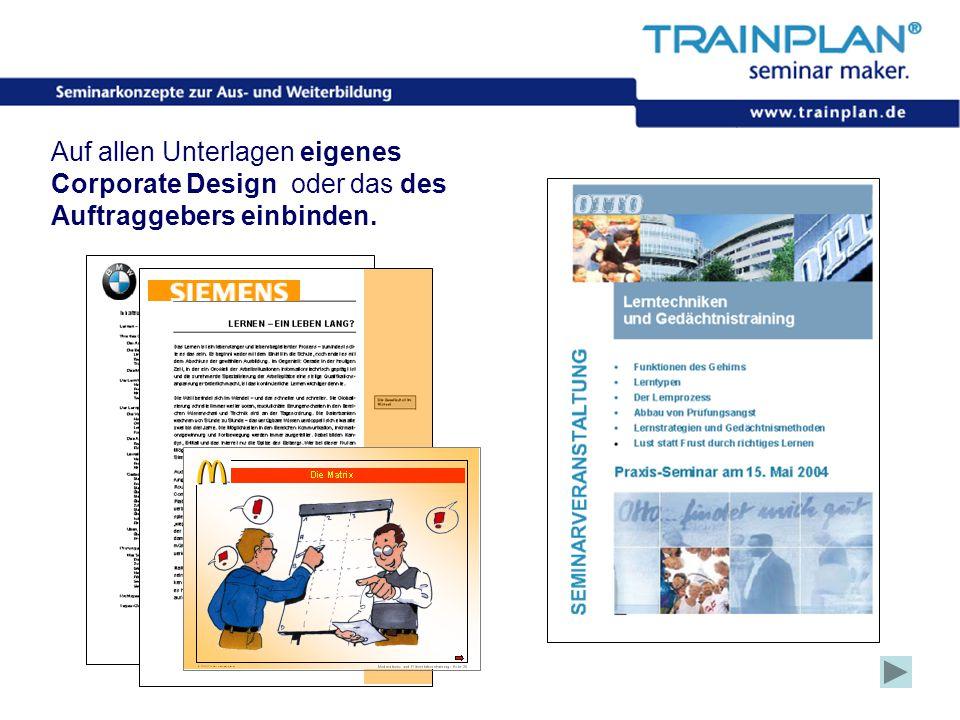 Folie 16 ©TRAINPLAN ® 2006 Auf allen Unterlagen eigenes Corporate Design oder das des Auftraggebers einbinden.