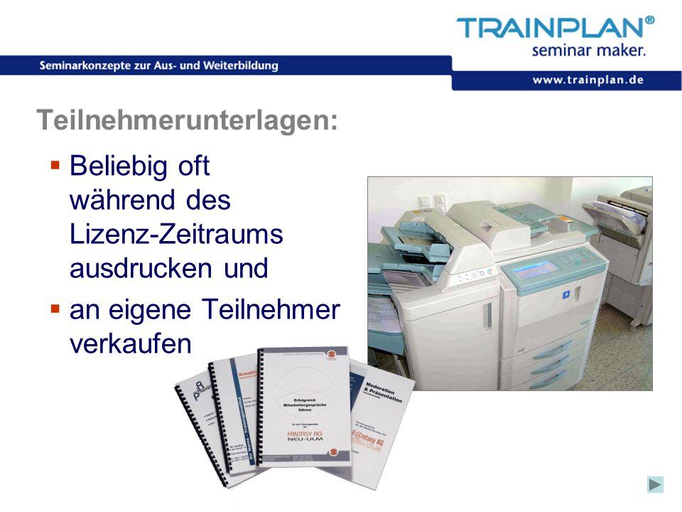 Folie 19 ©TRAINPLAN ® 2006 Teilnehmerunterlagen:  Beliebig oft während des Lizenz-Zeitraums ausdrucken und  an eigene Teilnehmer verkaufen