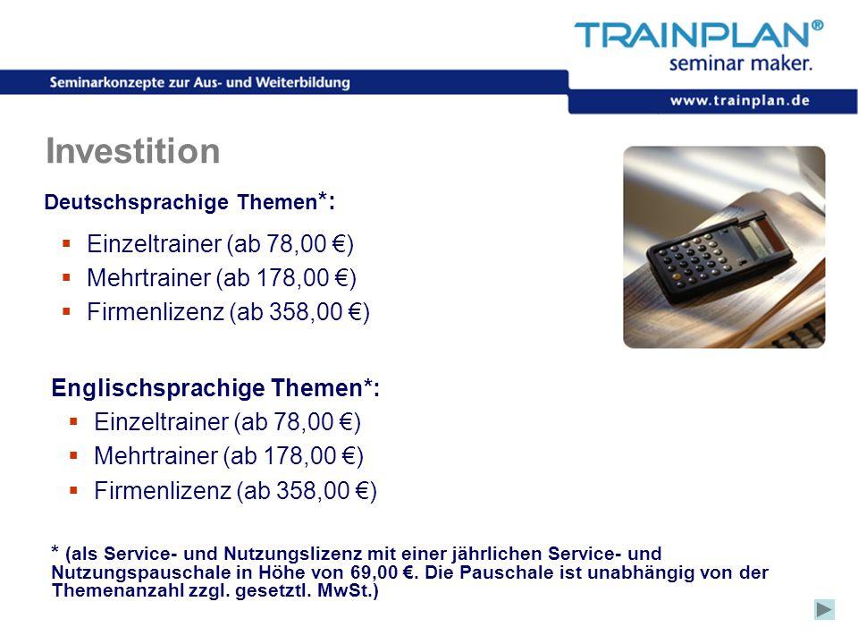 Folie 22 ©TRAINPLAN ® 2006 Investition Deutschsprachige Themen *:  Einzeltrainer (ab 78,00 €)  Mehrtrainer (ab 178,00 €)  Firmenlizenz (ab 358,00 €