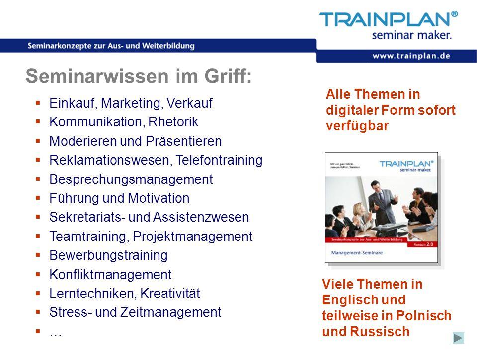Folie 6 ©TRAINPLAN ® 2006 Seminarwissen im Griff:  Einkauf, Marketing, Verkauf  Kommunikation, Rhetorik  Moderieren und Präsentieren  Reklamations