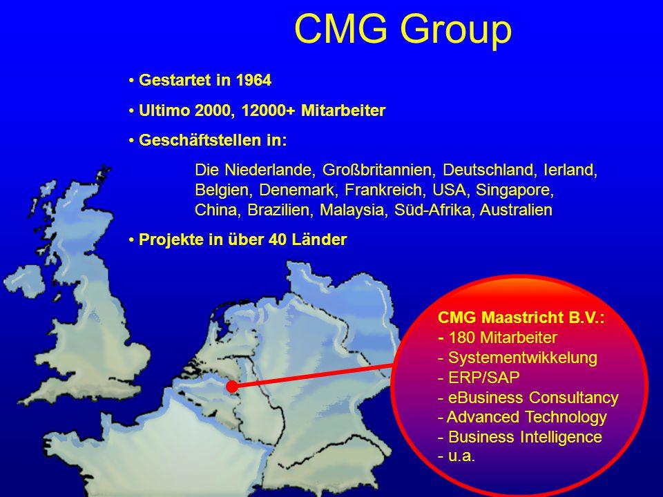 CMG Group Gestartet in 1964 Ultimo 2000, 12000+ Mitarbeiter Geschäftstellen in: Die Niederlande, Großbritannien, Deutschland, Ierland, Belgien, Denemark, Frankreich, USA, Singapore, China, Brazilien, Malaysia, Süd-Afrika, Australien Projekte in über 40 Länder CMG Maastricht B.V.: - 180 Mitarbeiter - Systementwikkelung - ERP/SAP - eBusiness Consultancy - Advanced Technology - Business Intelligence - u.a.