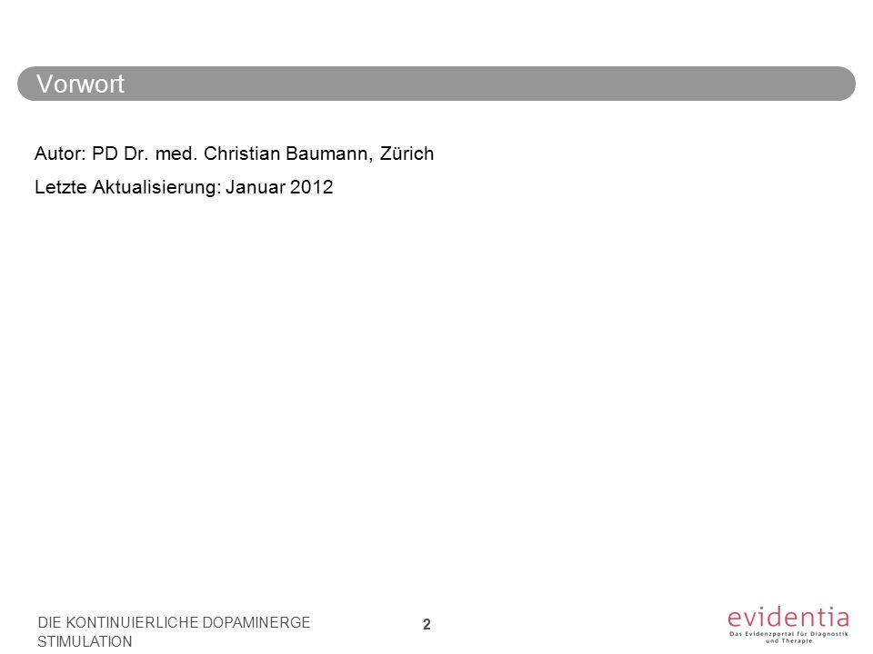 Vorwort Autor: PD Dr. med. Christian Baumann, Zürich Letzte Aktualisierung: Januar 2012 DIE KONTINUIERLICHE DOPAMINERGE STIMULATION 2