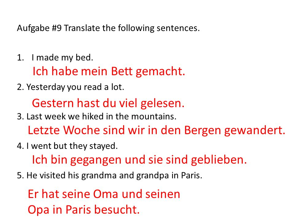 Aufgabe #9 Translate the following sentences. 1.I made my bed.