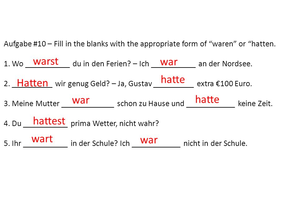 Aufgabe #10 – Fill in the blanks with the appropriate form of waren or hatten.