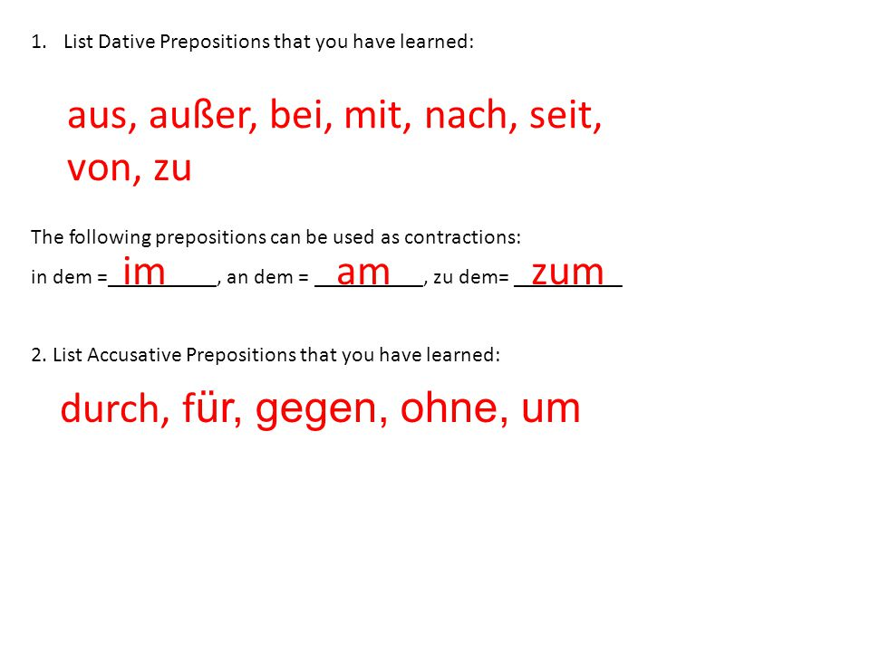 1.List Dative Prepositions that you have learned: The following prepositions can be used as contractions: in dem =__________, an dem = __________, zu