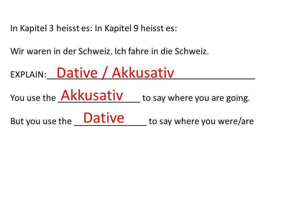In Kapitel 3 heisst es: In Kapitel 9 heisst es: Wir waren in der Schweiz.