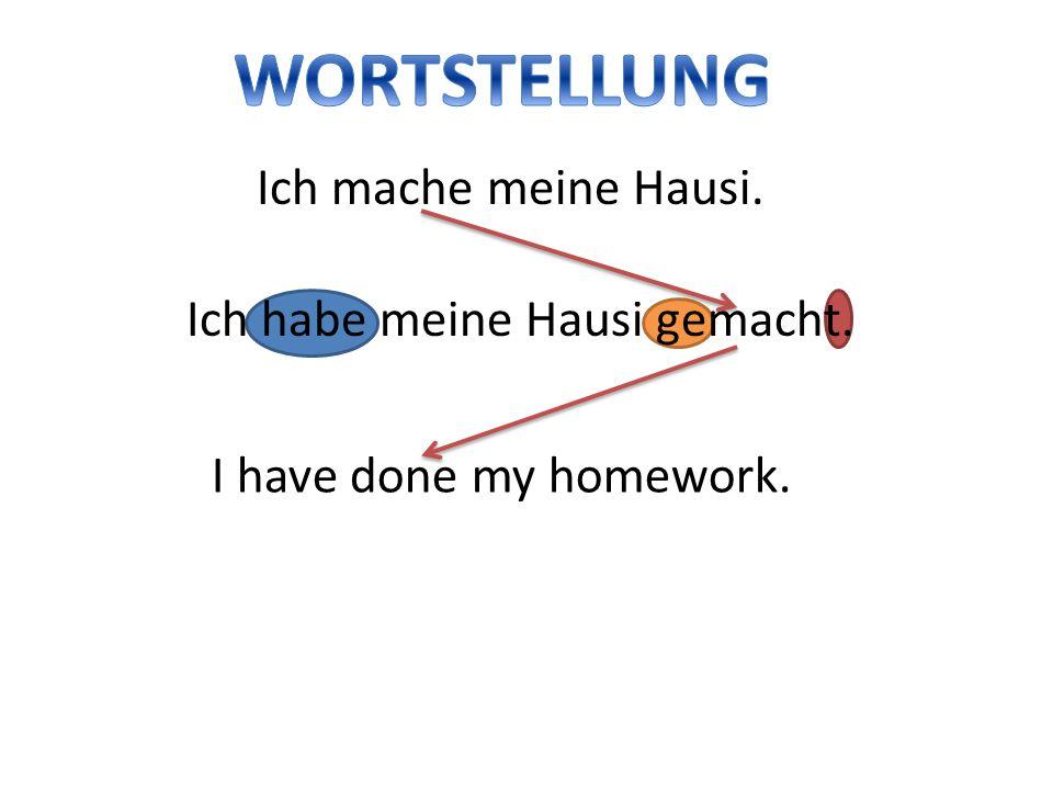 Ich mache meine Hausi. Ich habe meine Hausi gemacht. I have done my homework.