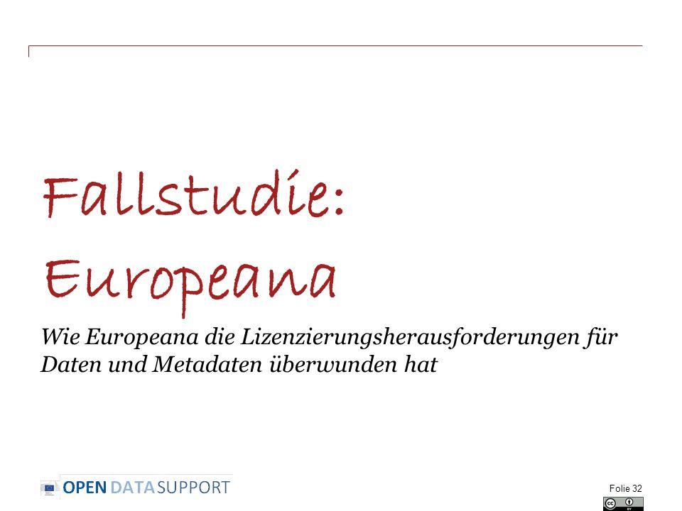 Fallstudie: Europeana Wie Europeana die Lizenzierungsherausforderungen für Daten und Metadaten überwunden hat Folie 32