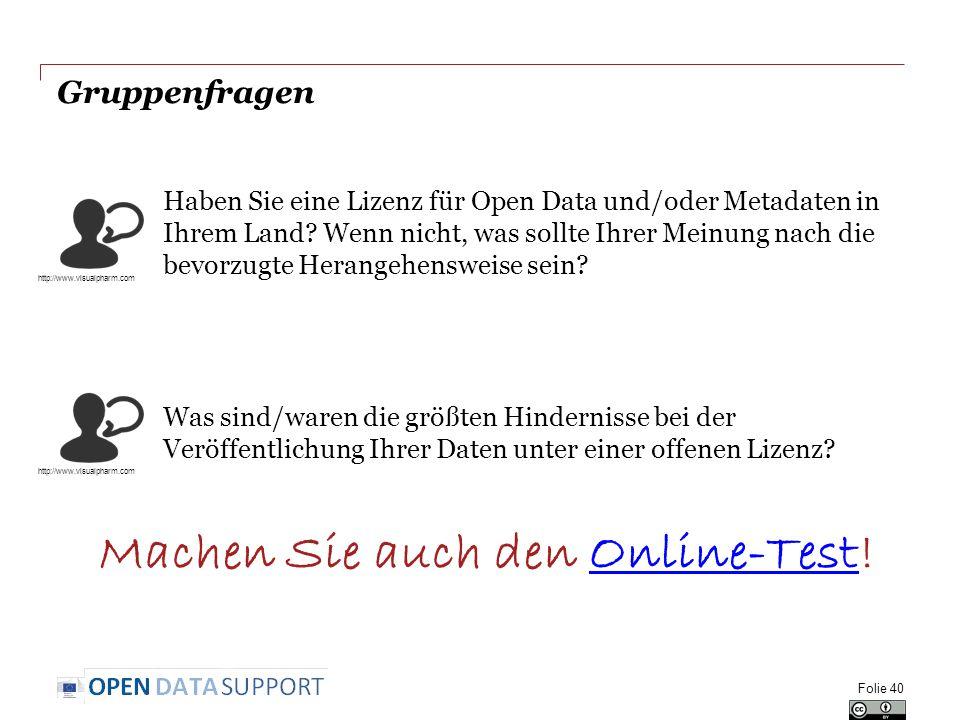 Folie 40 Gruppenfragen Haben Sie eine Lizenz für Open Data und/oder Metadaten in Ihrem Land.