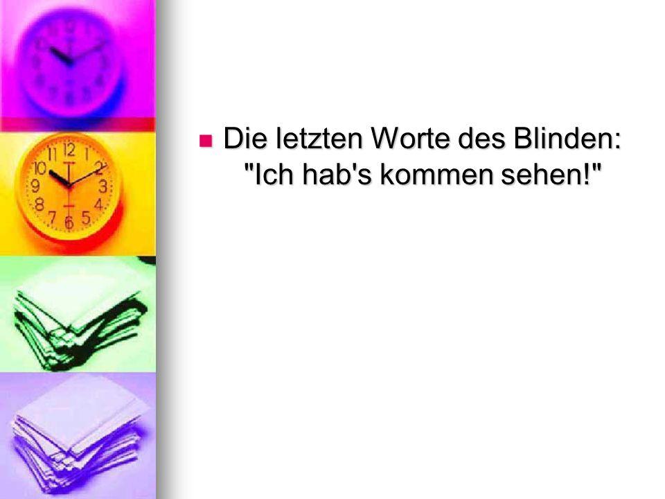 Die letzten Worte des Blinden: Ich hab s kommen sehen! Die letzten Worte des Blinden: Ich hab s kommen sehen!