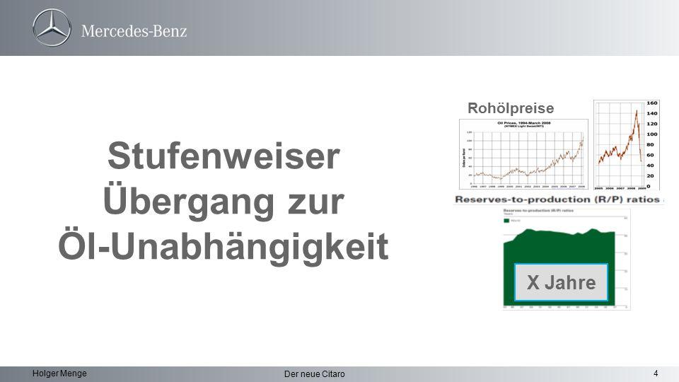 4 Der neue Citaro Holger Menge Stufenweiser Übergang zur Öl-Unabhängigkeit X Jahre Rohölpreise