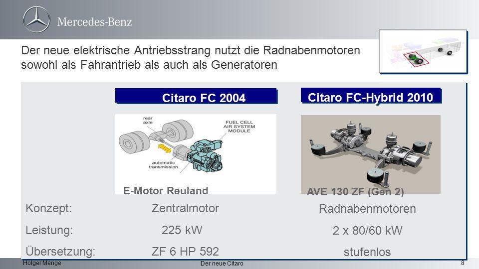 8 Der neue Citaro Holger Menge Konzept: Leistung: Übersetzung: Radnabenmotoren 2 x 80/60 kW stufenlos Citaro FC 2004 Citaro FC-Hybrid 2010 E-Motor Reu