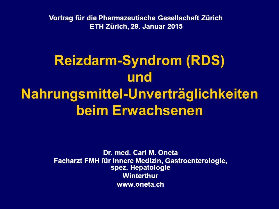 Reizdarm-Syndrom (RDS) und Nahrungsmittel-Unverträglichkeiten beim Erwachsenen Dr. med. Carl M. Oneta Facharzt FMH für Innere Medizin, Gastroenterolog