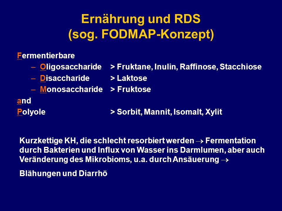 Ernährung und RDS (sog. FODMAP-Konzept) Fermentierbare –Oligosaccharide > Fruktane, Inulin, Raffinose, Stacchiose –Disaccharide > Laktose –Monosacchar