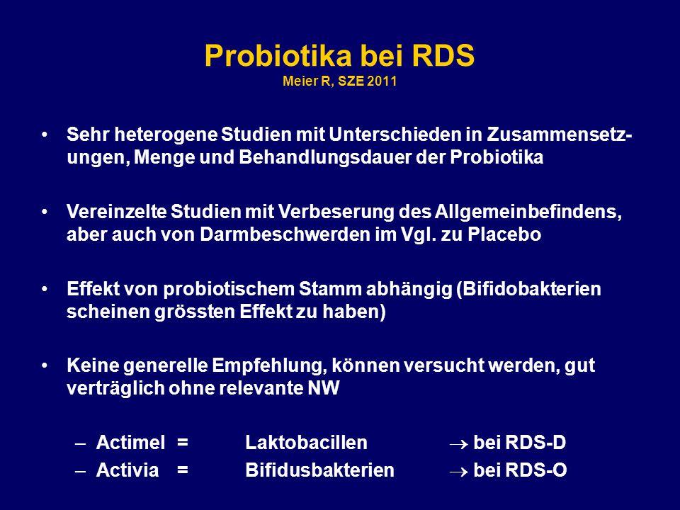 Probiotika bei RDS Meier R, SZE 2011 Sehr heterogene Studien mit Unterschieden in Zusammensetz- ungen, Menge und Behandlungsdauer der Probiotika Vereinzelte Studien mit Verbeserung des Allgemeinbefindens, aber auch von Darmbeschwerden im Vgl.