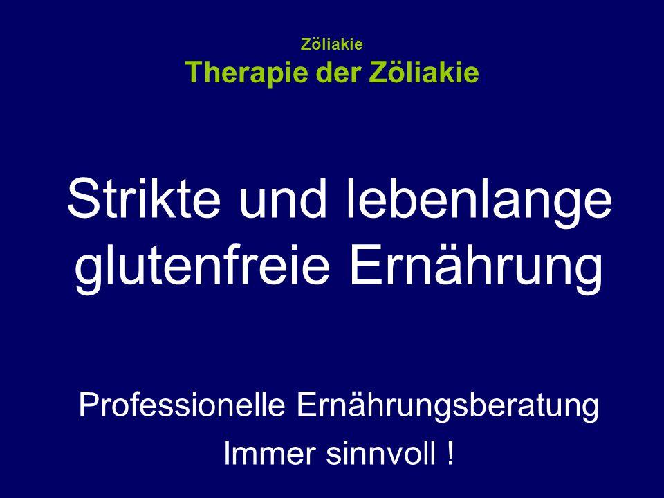 Zöliakie Therapie der Zöliakie Strikte und lebenlange glutenfreie Ernährung Professionelle Ernährungsberatung Immer sinnvoll !