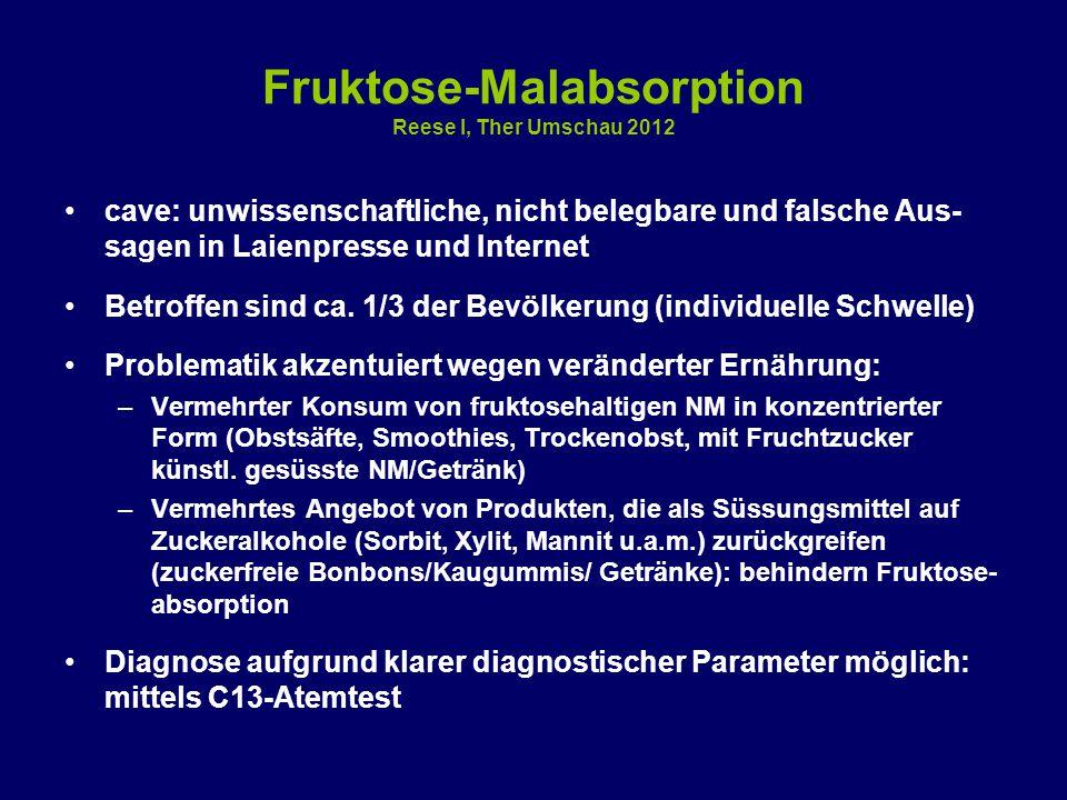 Fruktose-Malabsorption Reese I, Ther Umschau 2012 cave: unwissenschaftliche, nicht belegbare und falsche Aus- sagen in Laienpresse und Internet Betroffen sind ca.