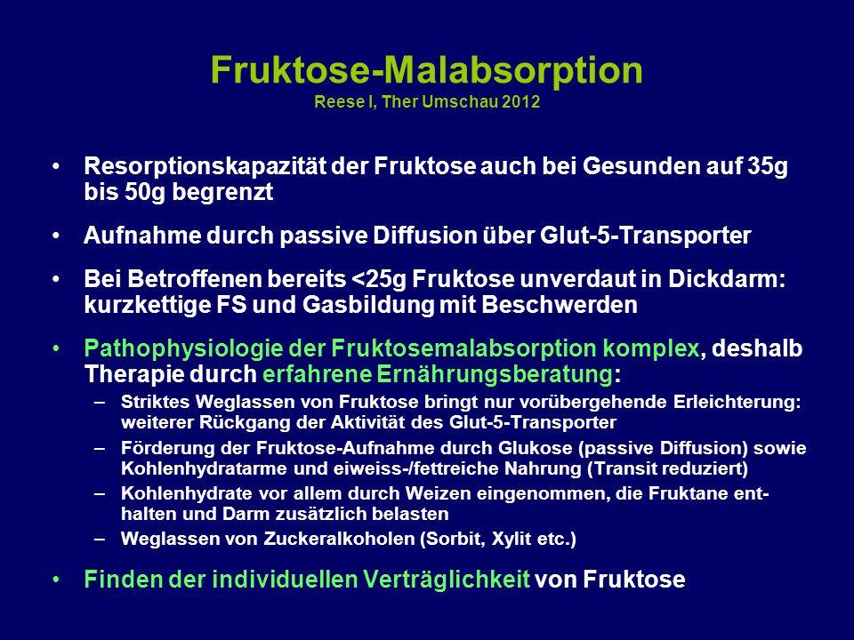 Fruktose-Malabsorption Reese I, Ther Umschau 2012 Resorptionskapazität der Fruktose auch bei Gesunden auf 35g bis 50g begrenzt Aufnahme durch passive