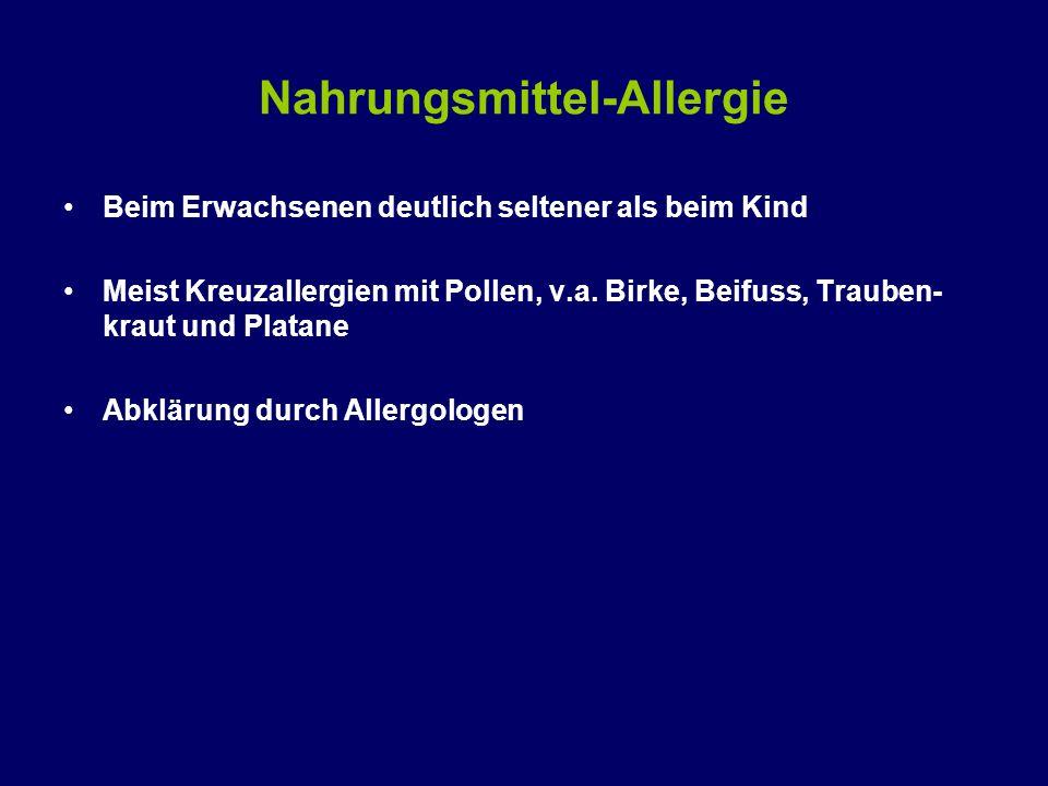 Nahrungsmittel-Allergie Beim Erwachsenen deutlich seltener als beim Kind Meist Kreuzallergien mit Pollen, v.a. Birke, Beifuss, Trauben- kraut und Plat