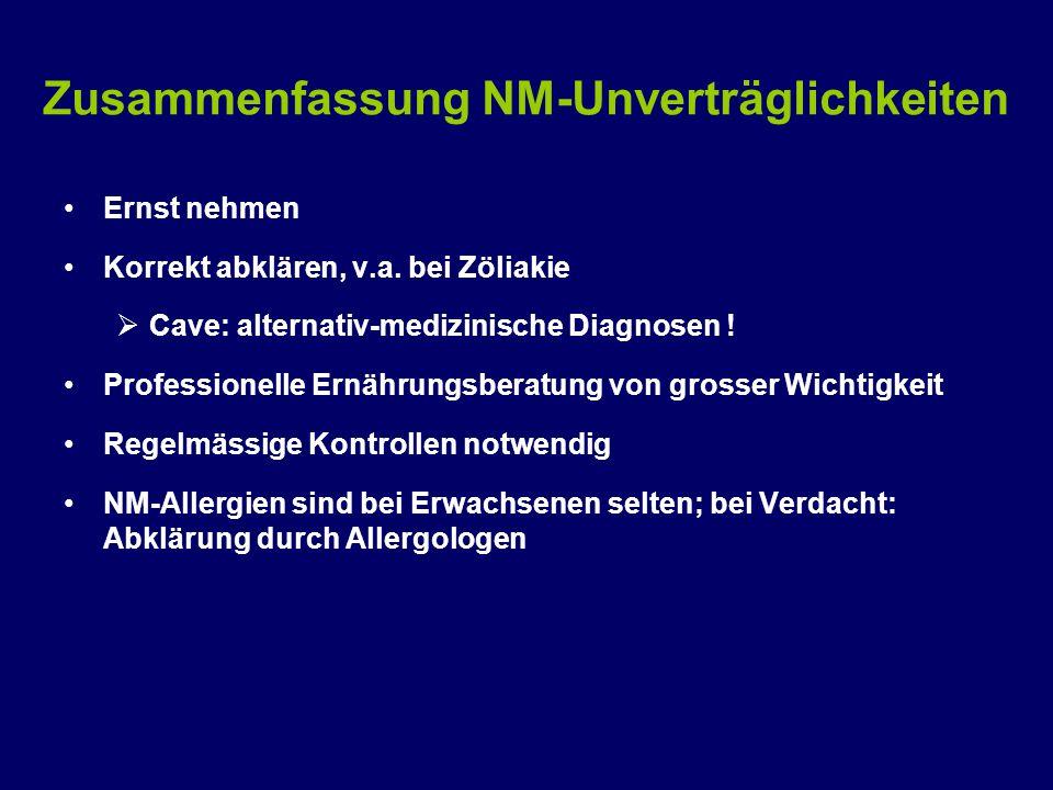 Zusammenfassung NM-Unverträglichkeiten Ernst nehmen Korrekt abklären, v.a. bei Zöliakie  Cave: alternativ-medizinische Diagnosen ! Professionelle Ern
