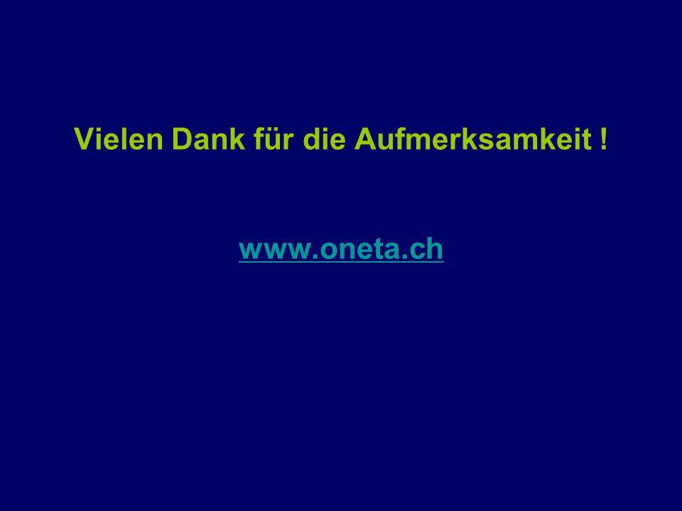 Vielen Dank für die Aufmerksamkeit ! www.oneta.ch www.oneta.ch