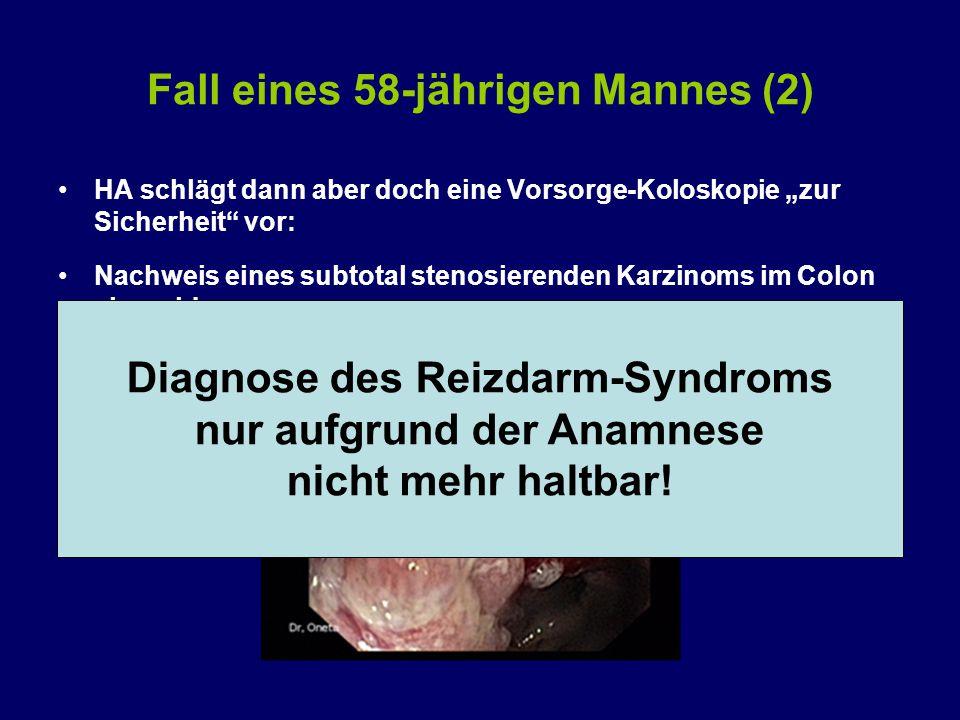 """Fall eines 58-jährigen Mannes (2) HA schlägt dann aber doch eine Vorsorge-Koloskopie """"zur Sicherheit vor: Nachweis eines subtotal stenosierenden Karzinoms im Colon sigmoideum Diagnose des Reizdarm-Syndroms nur aufgrund der Anamnese nicht mehr haltbar!"""