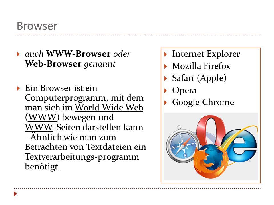 Browser  auch WWW-Browser oder Web-Browser genannt  Ein Browser ist ein Computerprogramm, mit dem man sich im World Wide Web (WWW) bewegen und WWW-Seiten darstellen kann - Ähnlich wie man zum Betrachten von Textdateien ein Textverarbeitungs-programm benötigt.