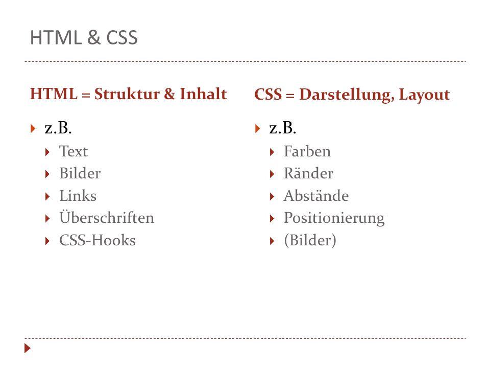 HTML & CSS HTML = Struktur & Inhalt CSS = Darstellung, Layout  z.B.