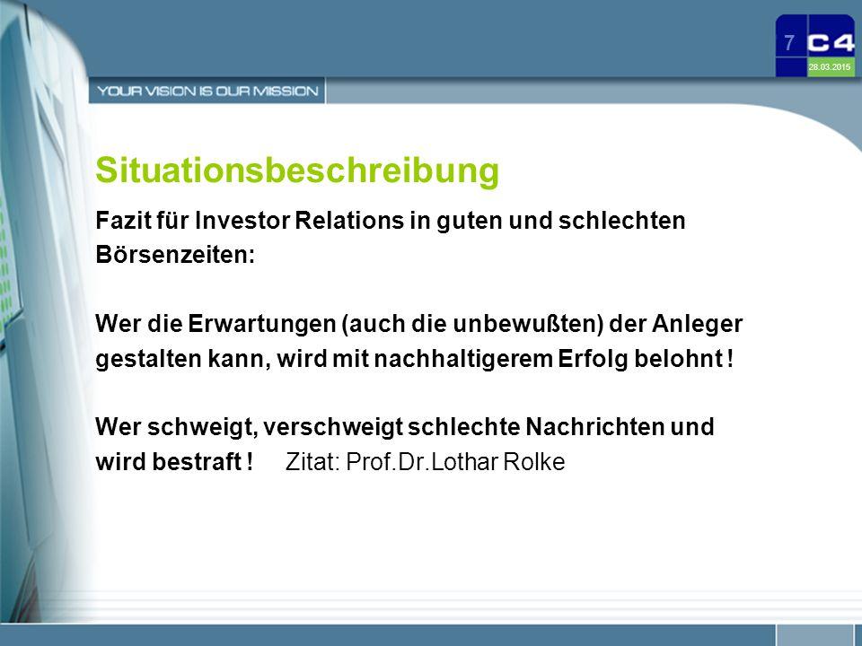28.03.2015 7 Situationsbeschreibung Fazit für Investor Relations in guten und schlechten Börsenzeiten: Wer die Erwartungen (auch die unbewußten) der A