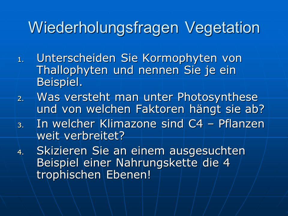 Wiederholungsfragen Vegetation 1. Unterscheiden Sie Kormophyten von Thallophyten und nennen Sie je ein Beispiel. 2. Was versteht man unter Photosynthe
