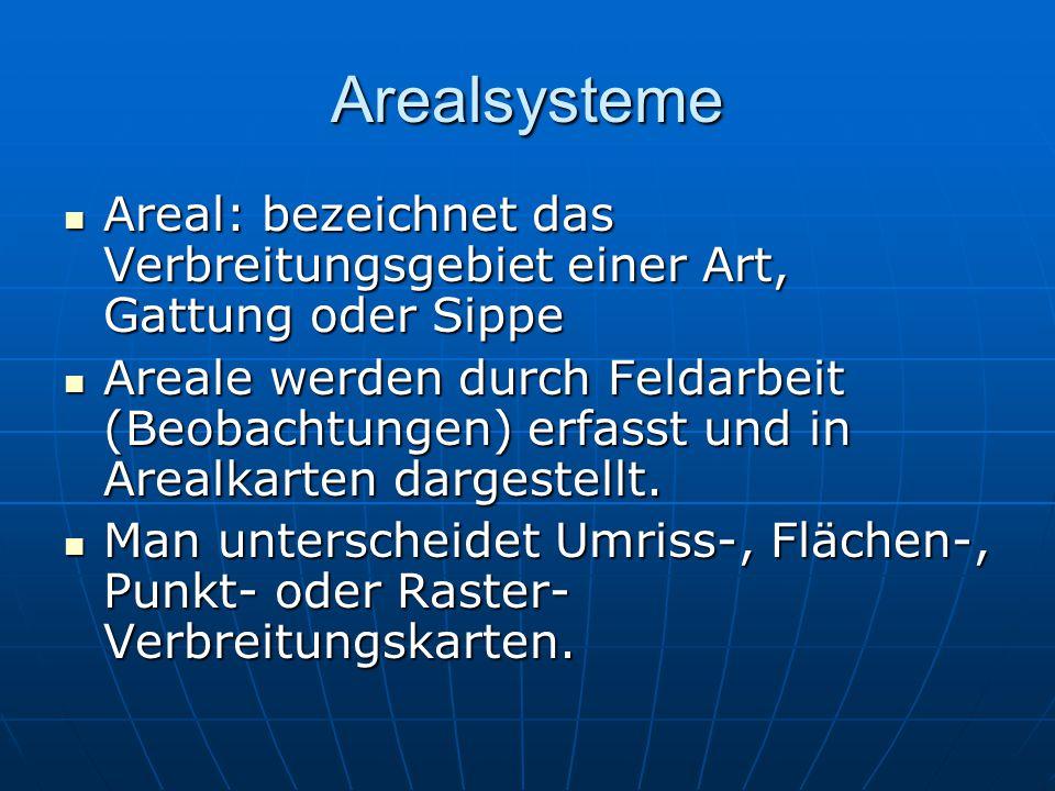 Arealsysteme Areal: bezeichnet das Verbreitungsgebiet einer Art, Gattung oder Sippe Areal: bezeichnet das Verbreitungsgebiet einer Art, Gattung oder S