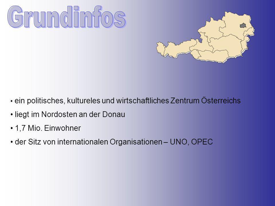 ein politisches, kultureles und wirtschaftliches Zentrum Österreichs liegt im Nordosten an der Donau 1,7 Mio. Einwohner der Sitz von internationalen O