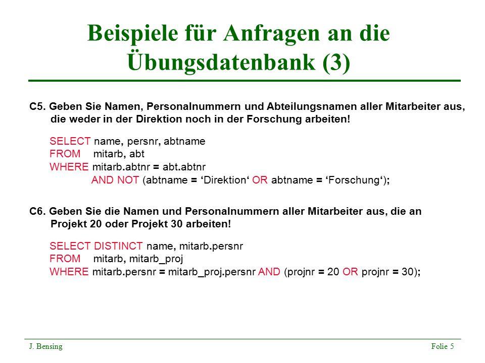 Beispiele für Anfragen an die Übungsdatenbank (3) C5. Geben Sie Namen, Personalnummern und Abteilungsnamen aller Mitarbeiter aus, die weder in der Dir