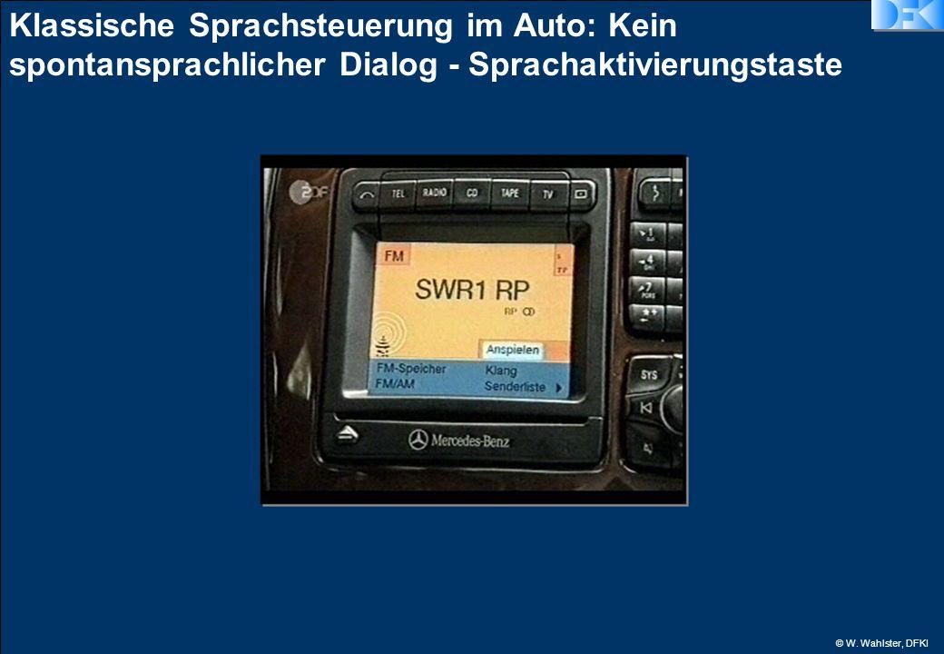 © W. Wahlster, DFKI Klassische Sprachsteuerung im Auto: Kein spontansprachlicher Dialog - Sprachaktivierungstaste