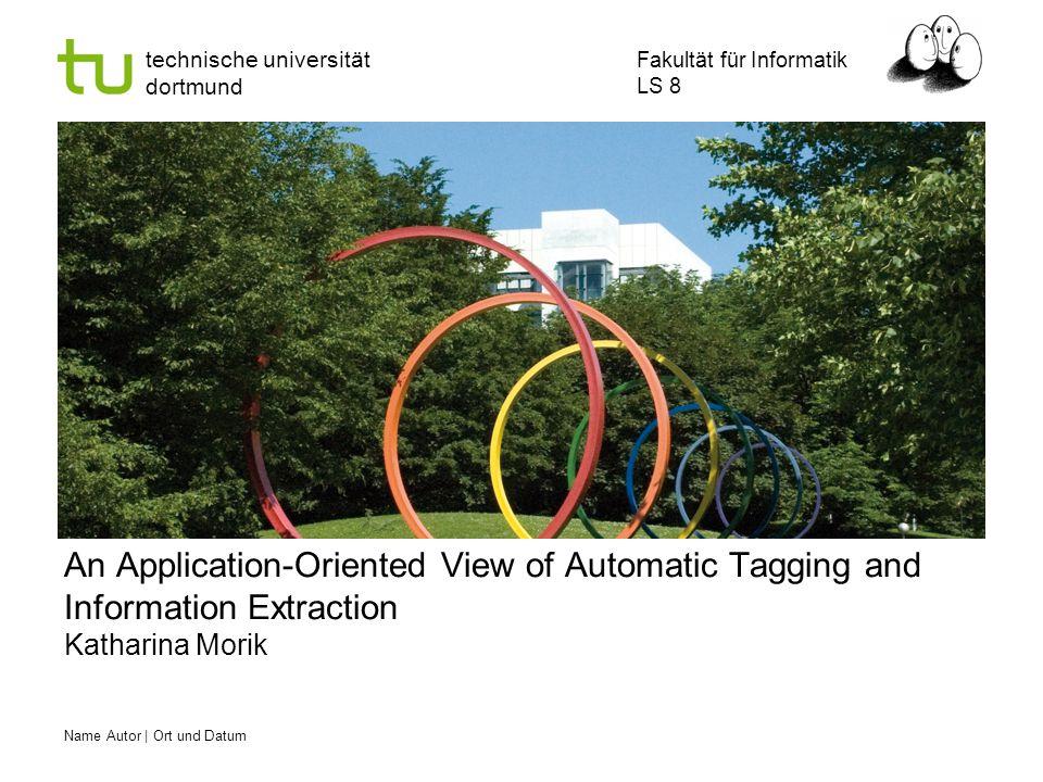 Name Autor | Ort und Datum Fakultät für Informatik LS 8 technische universität dortmund ADT – Manual Annotation of Examples Automatic Tagging