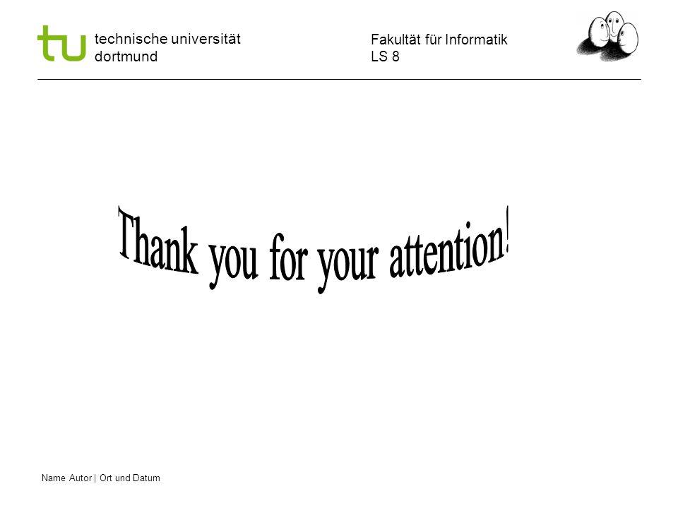 Name Autor | Ort und Datum Fakultät für Informatik LS 8 technische universität dortmund