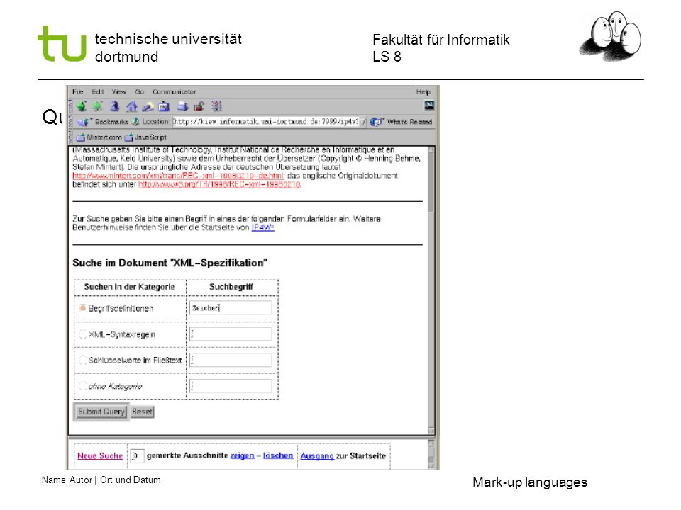 Name Autor | Ort und Datum Fakultät für Informatik LS 8 technische universität dortmund Qualified search Mark-up languages
