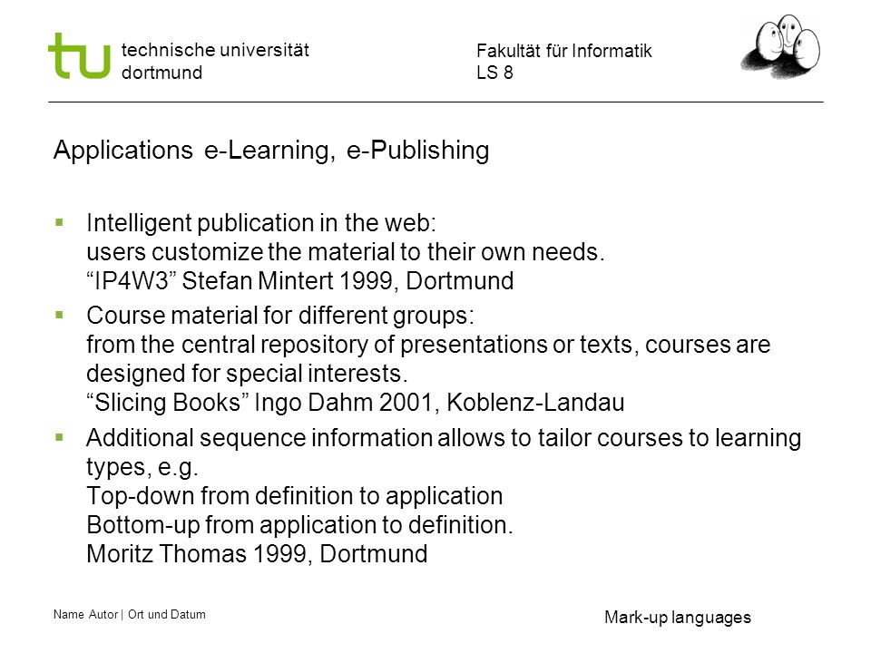 Name Autor | Ort und Datum Fakultät für Informatik LS 8 technische universität dortmund Behind the Curtain  Mark-up editor  Editor for defining qualified search fits Characters are the atomic unit of texts according to ISO/IEC 10646.